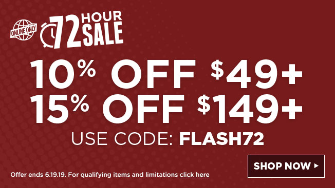 72 hour sale. offer ends Wednesday. use code: flash72. offer ends 6.19.19. for qualifying items and limitations click here.