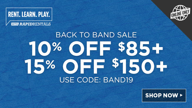 Rent Learn Play with rapid rentals. Back to Band Sale 10% off $85+ 15% off $150+ USE CODE: BAND19. Offer ends 10.5.19. For qualifying items and limitations click here