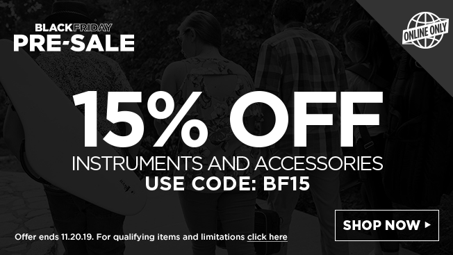black friday presale. 15% off instruments and accessories. use code: bf15. online only. Offer ends 11.20.19. For qualifying items and limitations click here