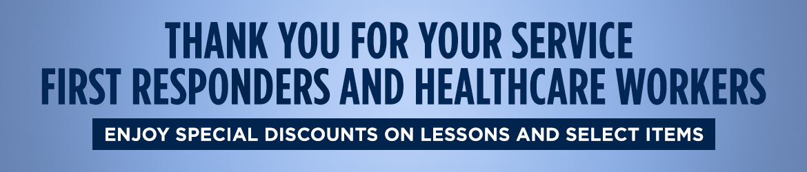thank you for your service. first responders and healthcare workers. Enjoy special discounts on Lessons and Select Items