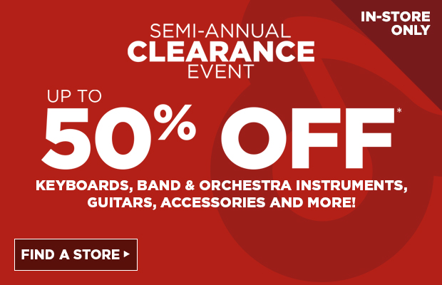 Semi Annual Clearance Event Up to 50% off guitars, keyboards, band & orchestra instruments, accessories and more!